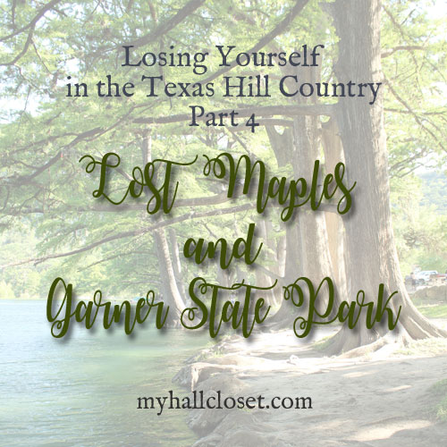 Lost Maples and Garner State Park – Losing Yourself Part 4