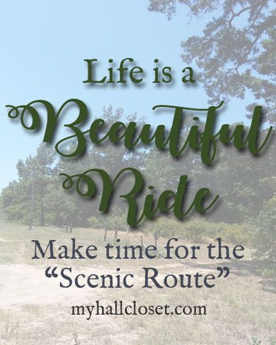 Life is a beautiful ride - Make time for the scenic route