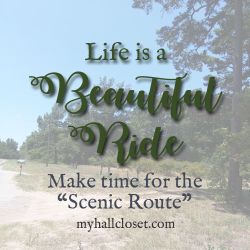 Life is a Beautiful Ride – Make Time for the Scenic Route